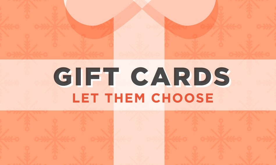Gif Cards! Let them choose!