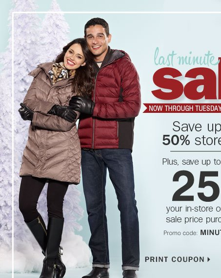 Last Minute Gifts Sale - save up to 50% storewide! Plus, save up to an extra 25% off your in-store or online sale price purchase!** Print coupon.