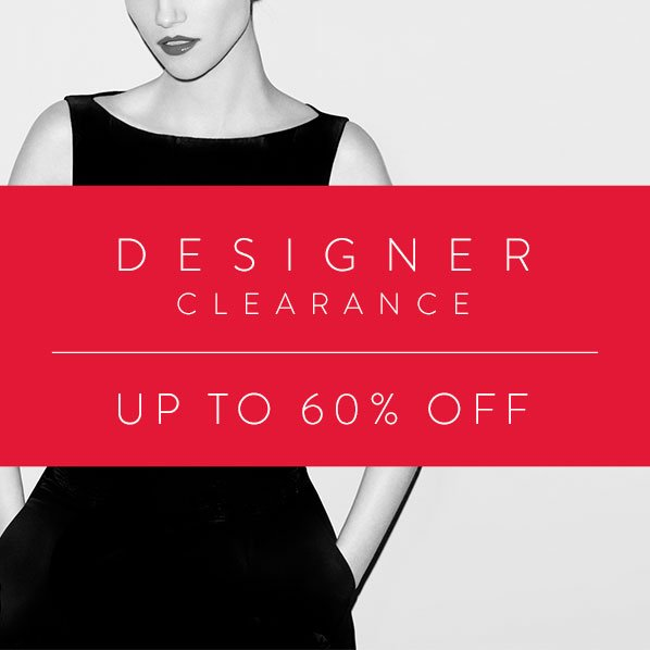 DESIGNER CLEARANCE - UP TO 60% OFF