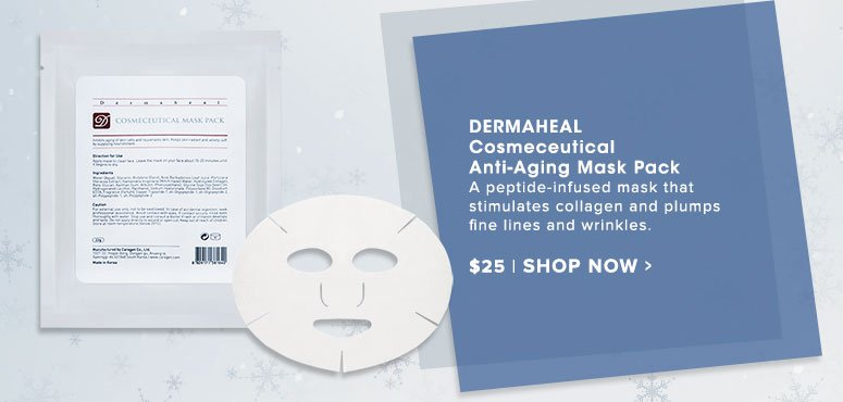 Demaheal Cosmeceutical Anti-Aging Mask A peptide-infused mask that stimulates collagen and plumps fine lines and wrinkles. $25.00 Shop Now>>