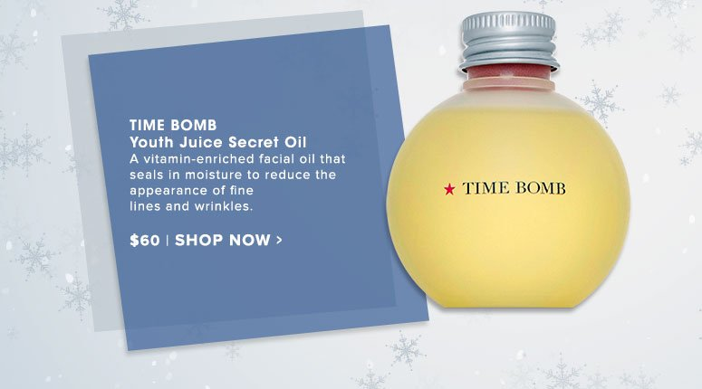 Time Bomb Youth Juice Secret Oil A vitamin-enriched facial oil that seals in moisture to reduce the appearance of fine lines and wrinkles.  $60.00