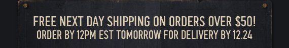 FREE NET DAY SHIPPING ON ORDERS  OVER $50! ORDER BY 12PM EST TOMORROW FOR DELIVERY BY 12.24