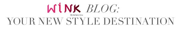 WINK BLOG: YOUR NEW STYLE DESTINATION