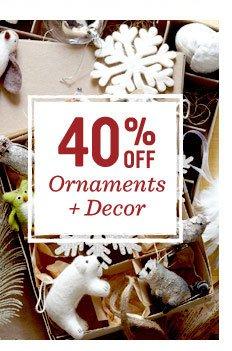 40% off ornaments + decor