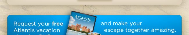 Request your FREE Atlantis vacation planning DVD