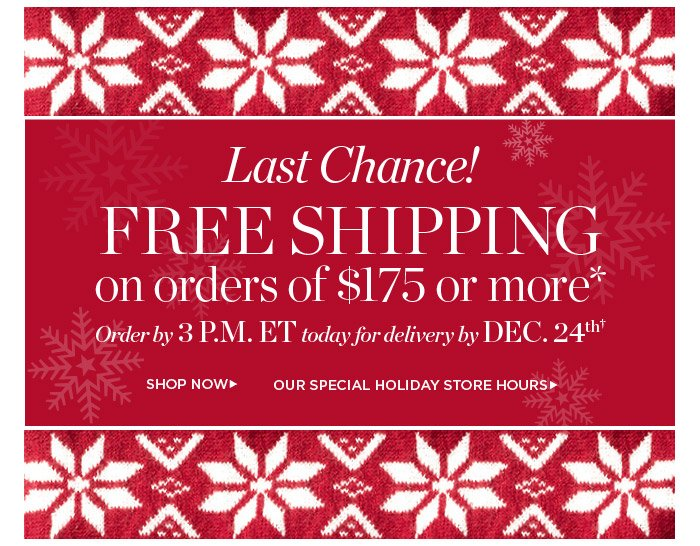 Free shipping on orders of $175 or more. Order by 3 P.M. ET, Today for delivery by Dec 24th.