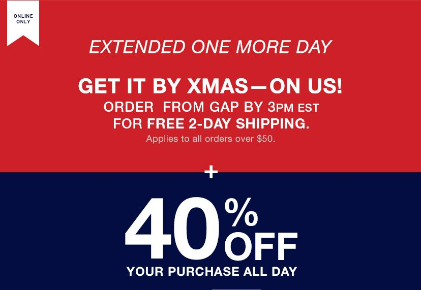 ONLINE ONLY | EXTENDED ONE MORE DAY | GET IT BY XMAS - ON US! + 40% OFF YOUR PURCHASE ALL DAY