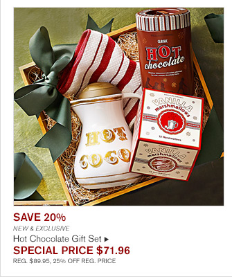 SAVE 20% - NEW & EXCLUSIVE - Hot Chocolate Gift Set -- SPECIAL PRICE $71.96 - REG. $89.95, 25% OFF REG. PRICE