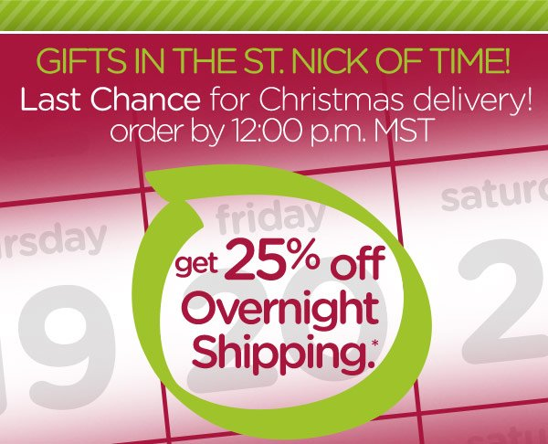 Gifts In The St. Nick Of Time! Last Chance for Christmas delivery! order by 12:00 p.m. MST