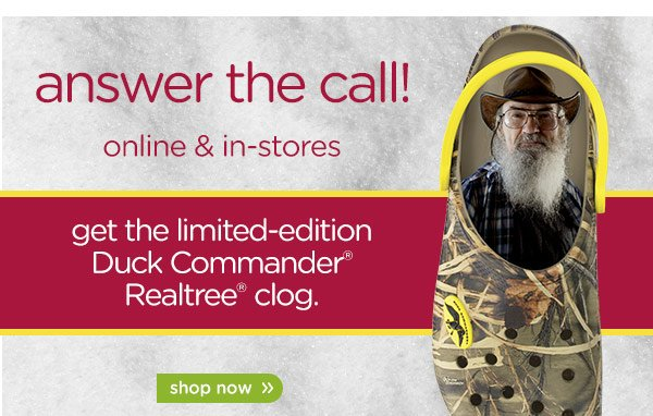answer the call! online & in-stores - get the limited-edition Duck Commander Realtree clog - shop now