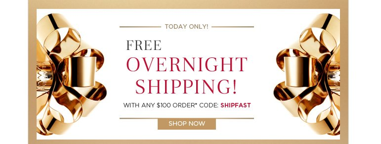 Receive free overnight shipping with your $100+ order.*  Code: SHIPFAST