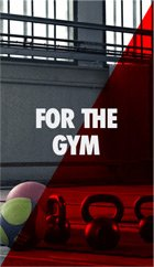 FOR THE GYM