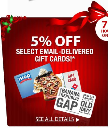 72 HOURS ONLY! 5% OFF SELECT EMAIL-DELIVERED GIFT CARDS!*