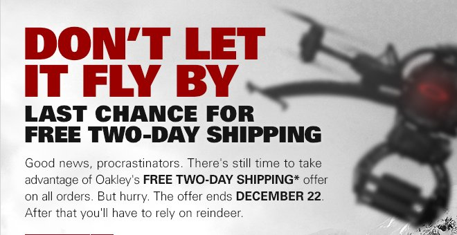 DON'T LET IT FLY BY LAST CHANCE FOR FREE TWO-DAY SHIPPING