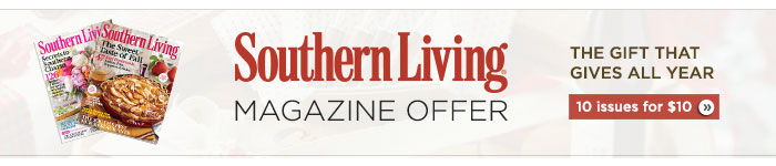 Southern Living Magazine Offer. 10 issues for $10