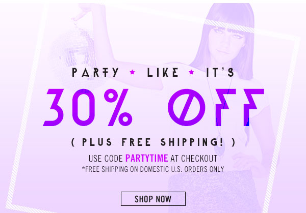 Party Like it's 30% Off! Shop Now