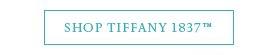 SHOP TIFFANY 1837™