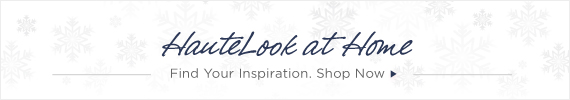 HauteLook at Home   Find Your Inspiration. Shop Now