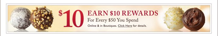 $10 EARN $10 REWARDS For Every $50 You Spend | Online & in Boutiques