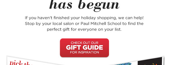 If you haven't finished your holiday shopping, we can help! Stop by your local salon or Paul Mitchell School to find the perfect gift for everyone on your list.
