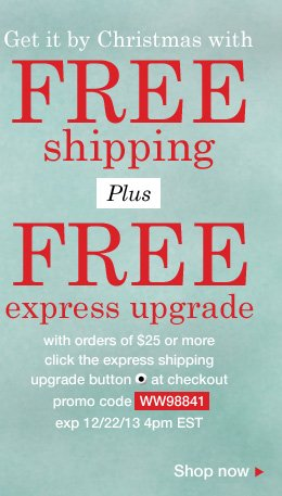 FREE shipping plus FREE express upgrade with orders of $25 or more. Use promo code WW98841. Expires 12/22/13
