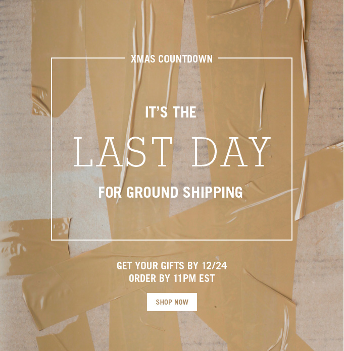 last day ground shipping. shop now.