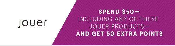 Spend $50- Including Any of These Jouer Products- And Get  50 Extra Points