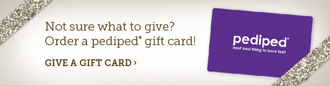 Not sure what to give? Order a pediped gift card!