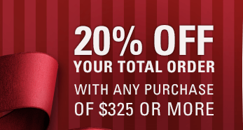 20% Off Your Total Order with Any Purchase of $325 or More