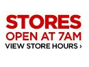 STORES OPEN AT 7AM VIEW STORE HOURS  ›