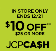 IN STORE ONLY ENDS 12/21 $10 OFF** $25  OR MORE JCPCASH GET COUPON › ** SEE EXCLUSIONS & DETAILS BELOW