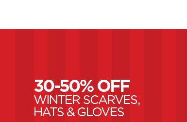 30-50% OFF WINTER SCARVES, HATS & GLOVES