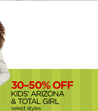 30-50% OFF KIDS' ARIZONA & TOTAL GIRL select styles
