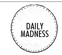 DAILY MADNESS