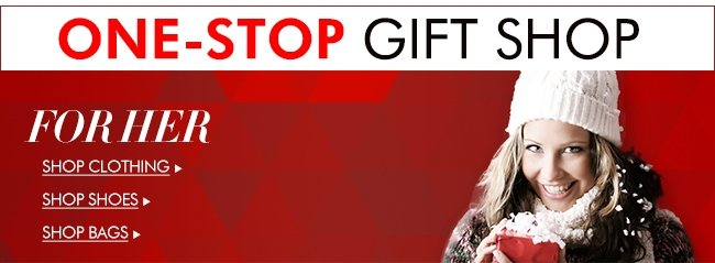 ONE-STOP GIFT SHOP Perfect presents for everyone-and we mean everyone!-on your list FOR HER