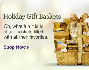 Holiday Gift Baskets & Food Our festive baskets and gourmet goodies are sure to delivery smiles! Shop Now