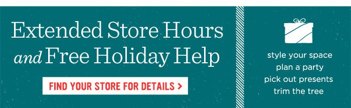 Extended Store Hours and Free Holiday Help. Find Your Store For Details.