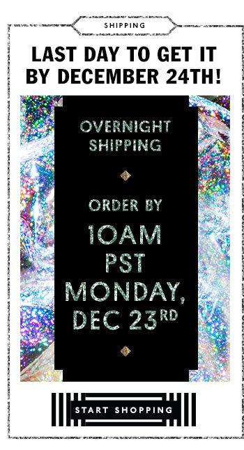Last day to get it by December 24th! Overnight shipping order by 10AM PST Monday, Dec. 23rd. Start shopping.