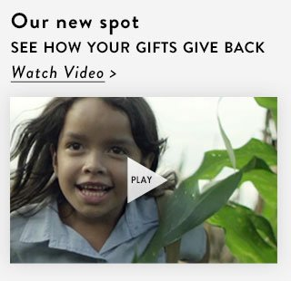 Our new spot - see how our gifts give back. Watch video