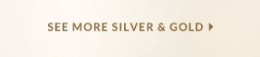 See More Silver & Gold