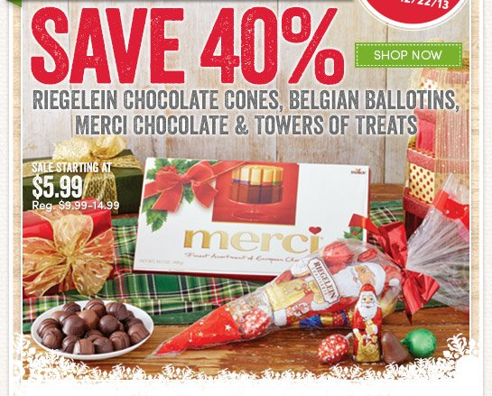 2 Days Only! Save 40% on Riegelein Chocolate Cones, Belgian Ballotins, Merci Chocolate & Towers of Treats