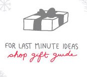 For last minute ideas shop Gift Guide