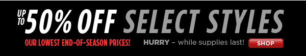 Up to 50% Off Select Styles!