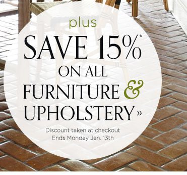 Save 15% on All Furniture & Upholstery Ends January 13th