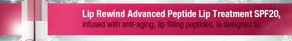 Lip Rewind Advanced Peptide Lip Treatment SPF20, infused with anti-aging, lip filling peptide, is designed to:
