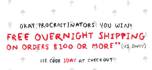 Okay, Procrastinators - You Win. Free overnight shipping on orders $100 or more (US Only). Use code 1DAY at checkout