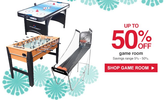 UP TO 50% OFF game room | Savings range 5% - 50%. | SHOP GAME ROOM