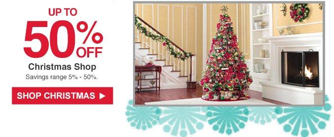 UP TO 50% OFF Christmas Shop | Savings range 5% - 50%. | SHOP CHRISTMAS