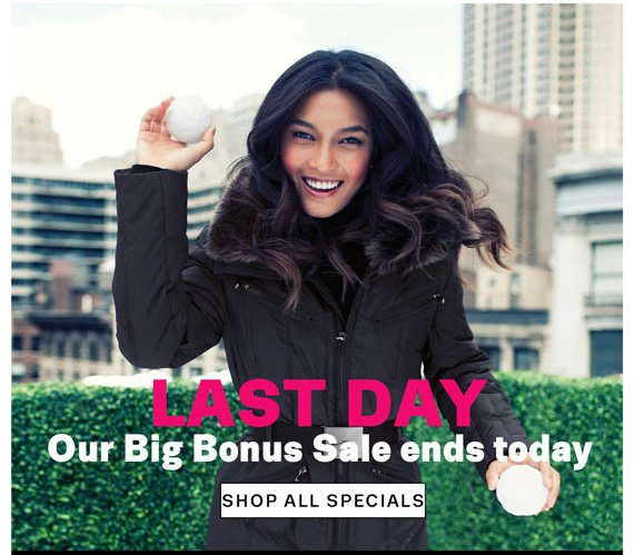 Last Day. Our Big Bonus Sale Ends Today. Shop All Specials.