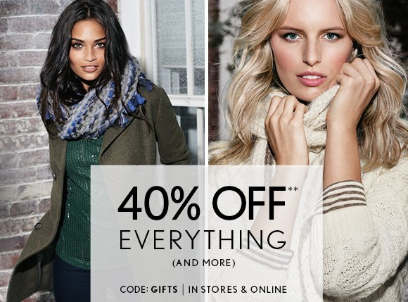 40% OFF** EVERYTHING (AND MORE)  CODE: GIFTS | IN STORES & ONLINE                            SHOP NOW  EXCLUDES LOU & GREY ITEMS